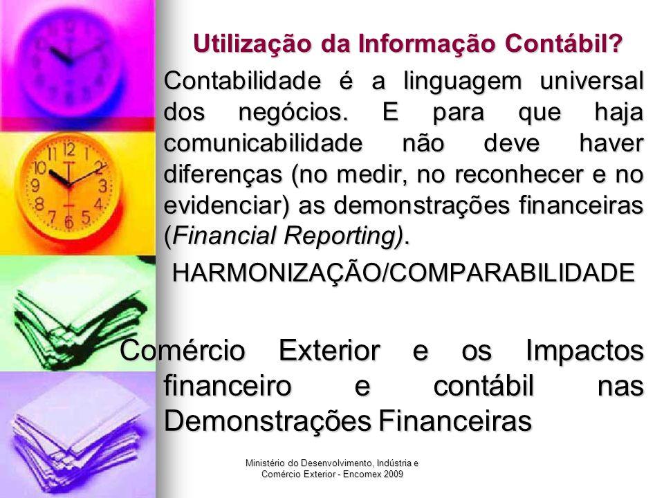 Ministério do Desenvolvimento, Indústria e Comércio Exterior - Encomex 2009 Utilização da Informação Contábil? Contabilidade é a linguagem universal d