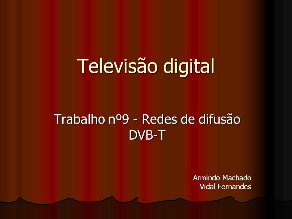 Televisão digital Trabalho nº9 - Redes de difusão DVB-T Armindo Machado Vidal Fernandes