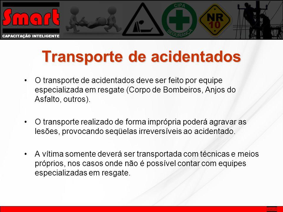 CAPACITAÇÃO INTELIGENTE Transporte de acidentados O transporte de acidentados deve ser feito por equipe especializada em resgate (Corpo de Bombeiros, Anjos do Asfalto, outros).
