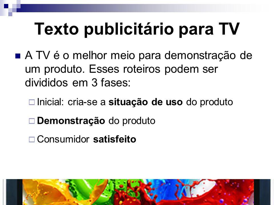 Texto publicitário para TV A TV é o melhor meio para demonstração de um produto. Esses roteiros podem ser divididos em 3 fases: Inicial: cria-se a sit