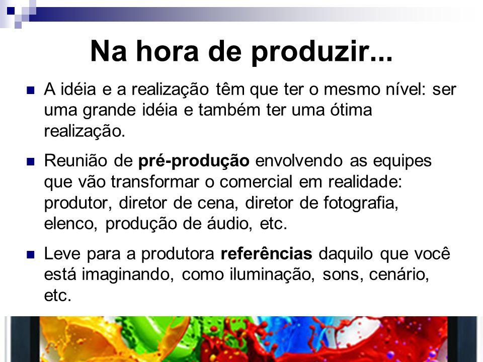 Na hora de produzir... A idéia e a realização têm que ter o mesmo nível: ser uma grande idéia e também ter uma ótima realização. Reunião de pré-produç