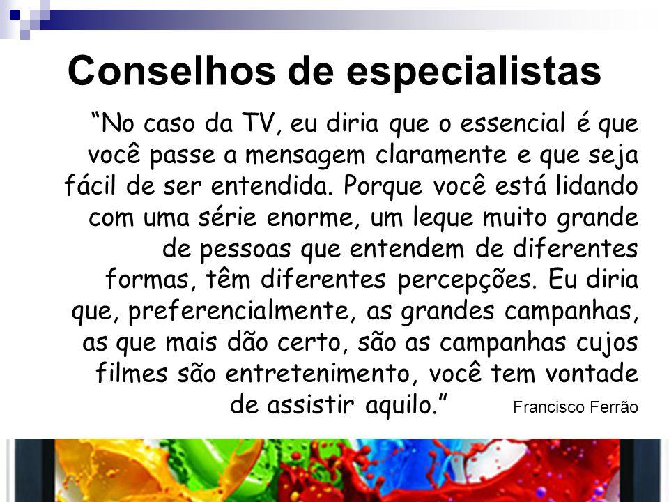 Conselhos de especialistas No caso da TV, eu diria que o essencial é que você passe a mensagem claramente e que seja fácil de ser entendida. Porque vo