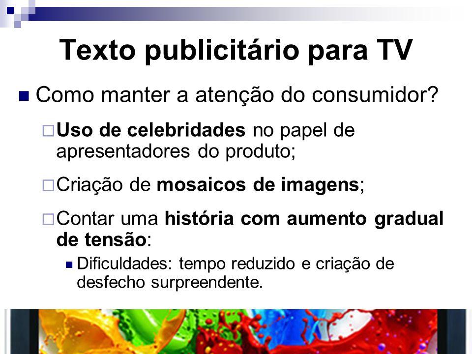 Texto publicitário para TV Como manter a atenção do consumidor? Uso de celebridades no papel de apresentadores do produto; Criação de mosaicos de imag