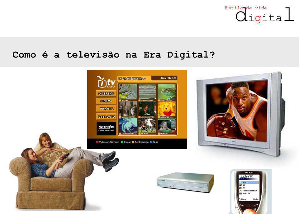 d igita l Estilo de vida Como é a televisão na Era Digital