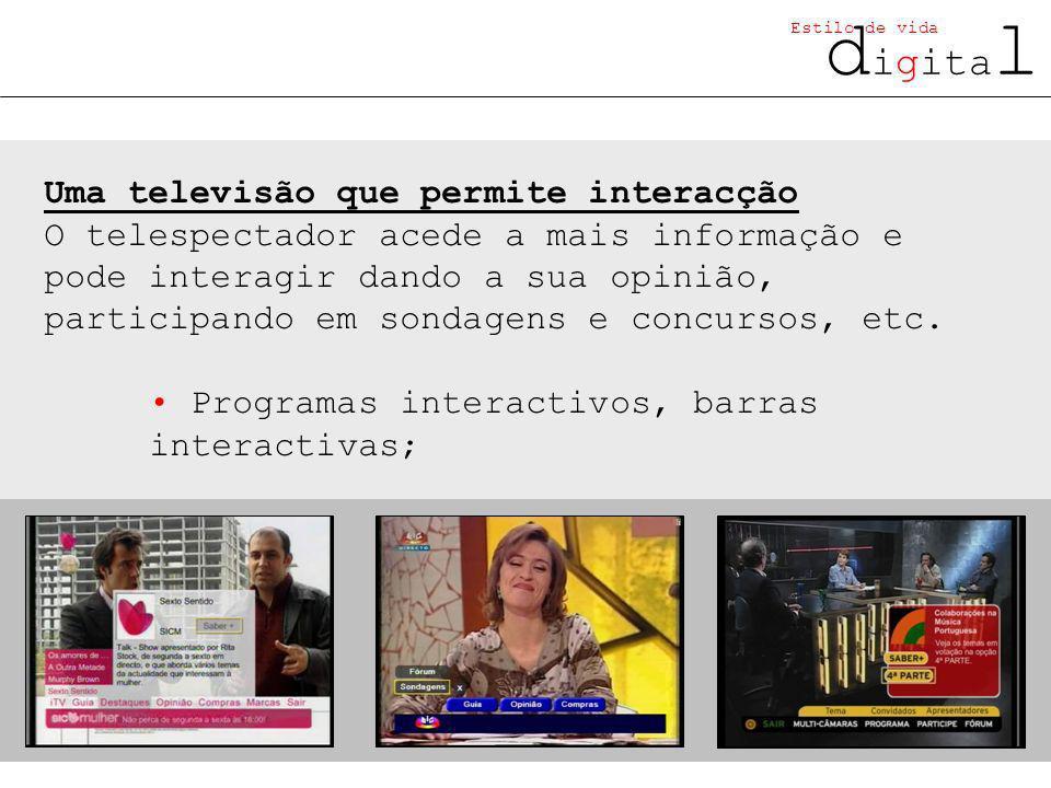 d igita l Estilo de vida Uma televisão que permite interacção O telespectador acede a mais informação e pode interagir dando a sua opinião, participando em sondagens e concursos, etc.