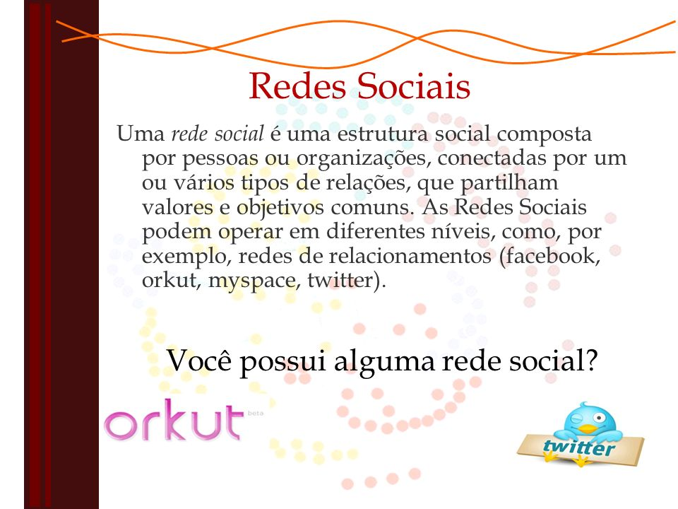 Redes Sociais Uma rede social é uma estrutura social composta por pessoas ou organizações, conectadas por um ou vários tipos de relações, que partilham valores e objetivos comuns.