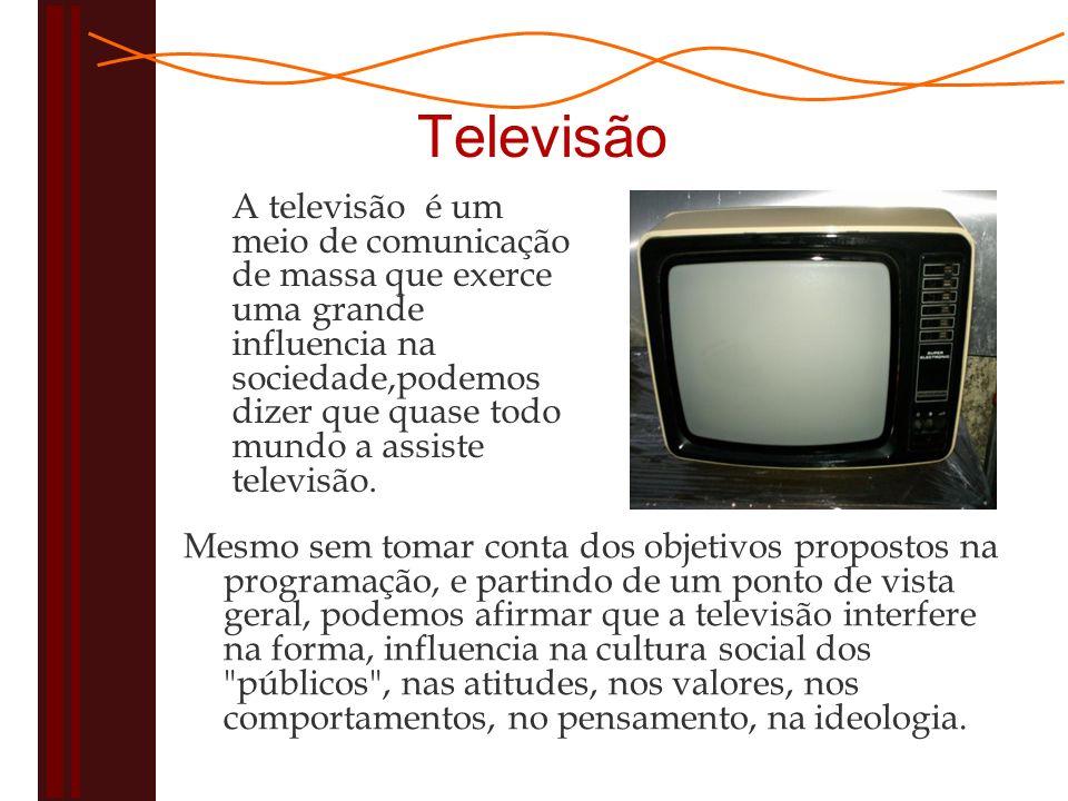 Televisão A televisão é um meio de comunicação de massa que exerce uma grande influencia na sociedade,podemos dizer que quase todo mundo a assiste televisão.