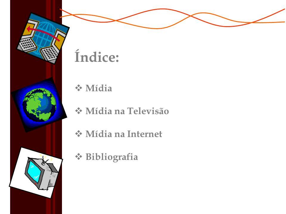 Índice: Mídia Mídia na Televisão Mídia na Internet Bibliografia