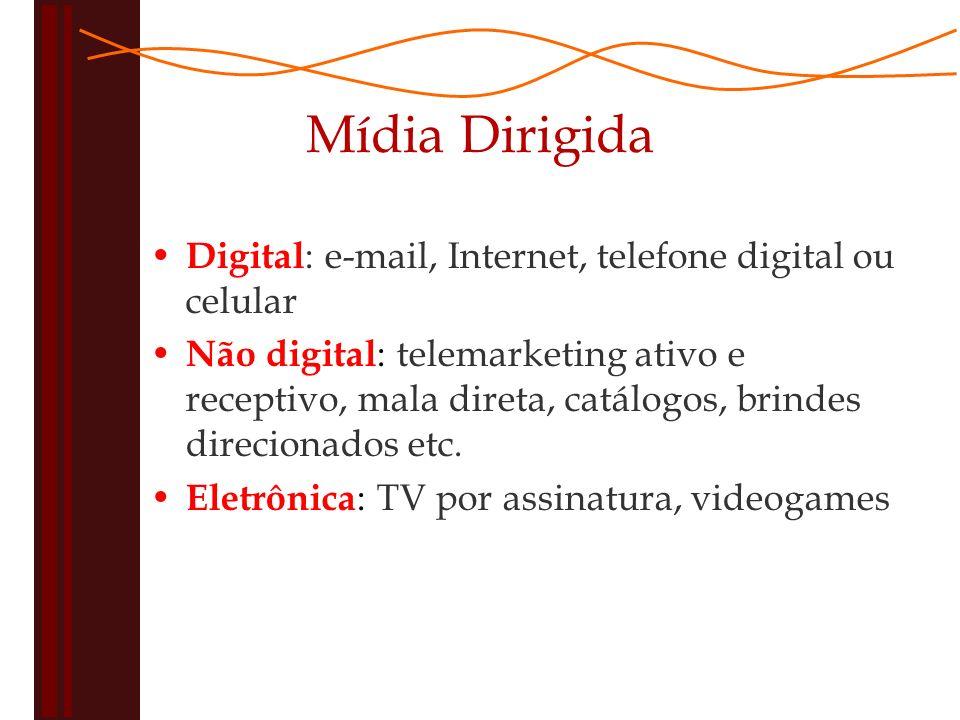 Mídia Dirigida Digital : e-mail, Internet, telefone digital ou celular Não digital : telemarketing ativo e receptivo, mala direta, catálogos, brindes direcionados etc.
