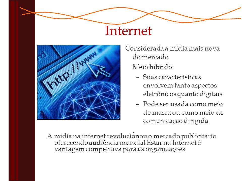 Internet Considerada a mídia mais nova do mercado Meio híbrido: –Suas características envolvem tanto aspectos eletrônicos quanto digitais –Pode ser usada como meio de massa ou como meio de comunicação dirigida.