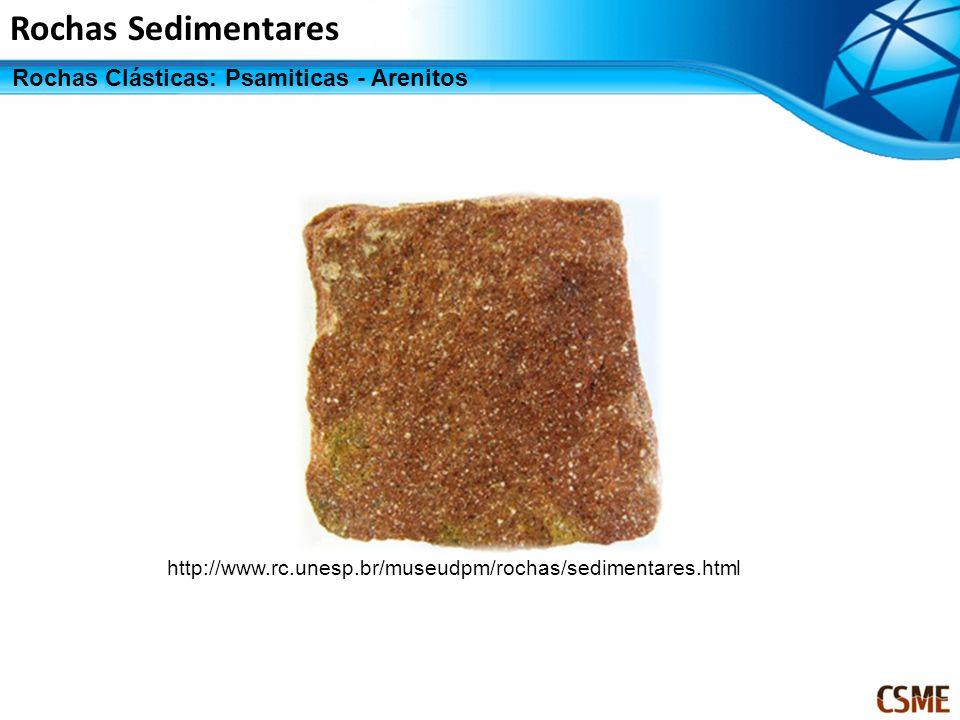 Rochas Sedimentares Rochas Clásticas: Psamiticas - Arenitos http://www.rc.unesp.br/museudpm/rochas/sedimentares.html