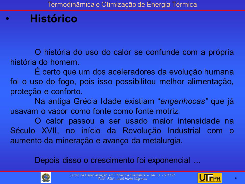 Termodinâmica e Otimização de Energia Térmica Curso de Especialização em Eficiência Energética – DAELT - UTFPR Profº Fábio José Horta Nogueira O história do uso do calor se confunde com a própria história do homem.