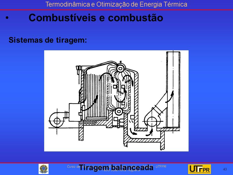Termodinâmica e Otimização de Energia Térmica Curso de Especialização em Eficiência Energética – DAELT - UTFPR Profº Fábio José Horta Nogueira Sistemas de tiragem: Tiragem balanceada 43 Combustíveis e combustão