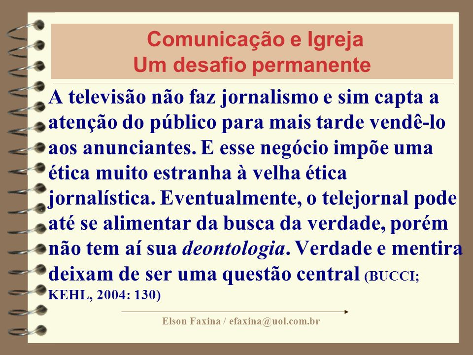 Elson Faxina / efaxina@uol.com.br Comunicação e Igreja Um desafio permanente A televisão não faz jornalismo e sim capta a atenção do público para mais