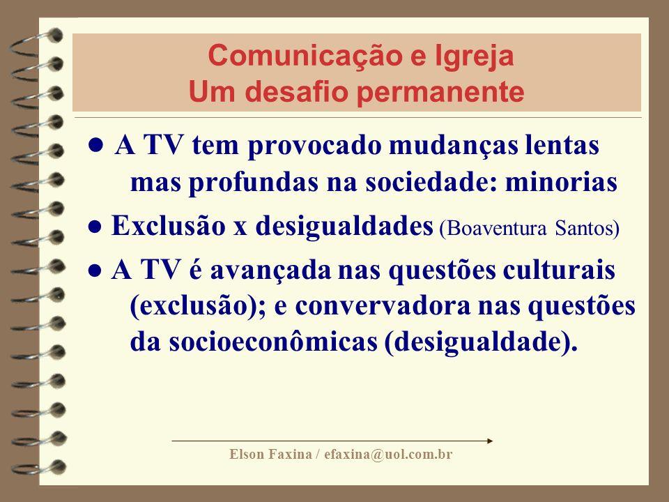 Elson Faxina / efaxina@uol.com.br Comunicação e Igreja Um desafio permanente A TV tem provocado mudanças lentas mas profundas na sociedade: minorias E
