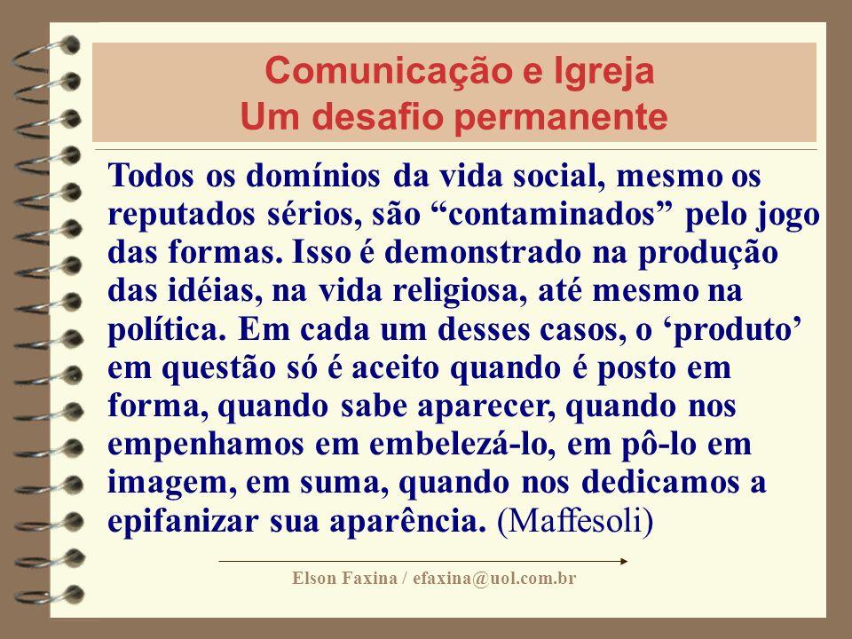 Elson Faxina / efaxina@uol.com.br Comunicação e Igreja Um desafio permanente Todos os domínios da vida social, mesmo os reputados sérios, são contamin