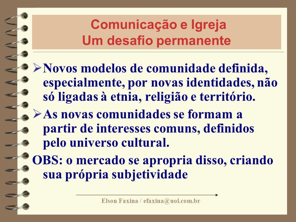 Elson Faxina / efaxina@uol.com.br Comunicação e Igreja Um desafio permanente Novos modelos de comunidade definida, especialmente, por novas identidade