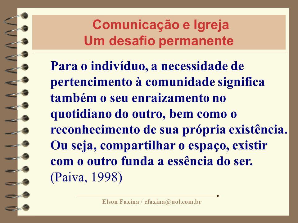 Elson Faxina / efaxina@uol.com.br Comunicação e Igreja Um desafio permanente Para o indivíduo, a necessidade de pertencimento à comunidade significa t