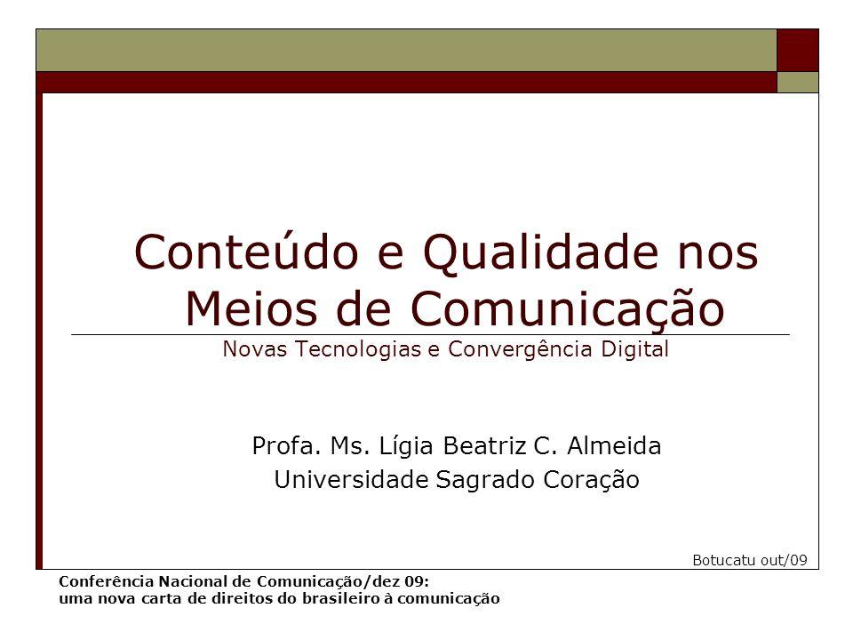 Conteúdo e Qualidade nos Meios de Comunicação Novas Tecnologias e Convergência Digital Profa. Ms. Lígia Beatriz C. Almeida Universidade Sagrado Coraçã