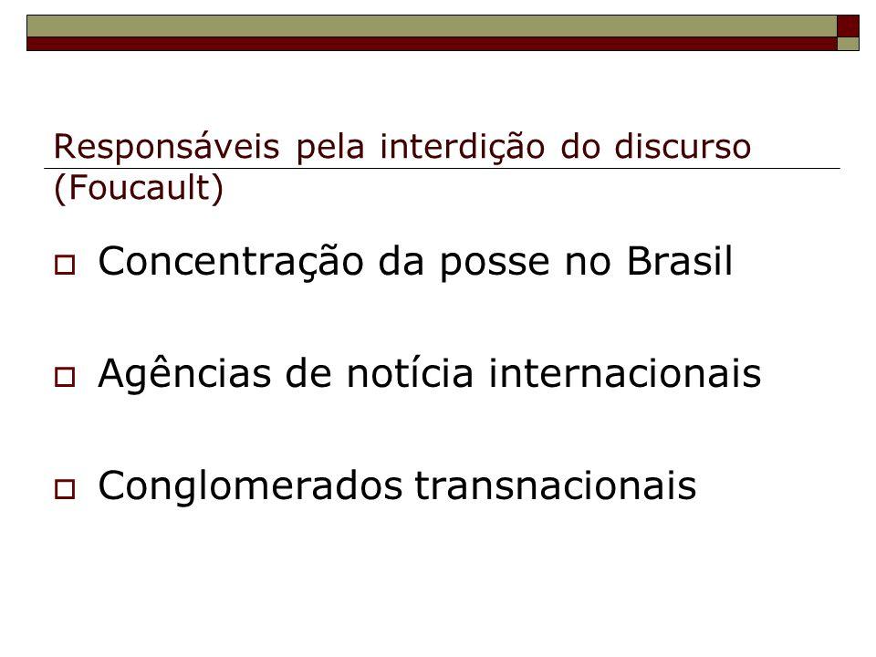 Responsáveis pela interdição do discurso (Foucault) Concentração da posse no Brasil Agências de notícia internacionais Conglomerados transnacionais