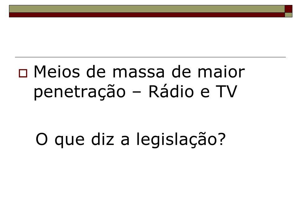 Meios de massa de maior penetração – Rádio e TV O que diz a legislação?