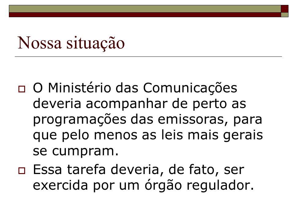 Nossa situação O Ministério das Comunicações deveria acompanhar de perto as programações das emissoras, para que pelo menos as leis mais gerais se cumpram.