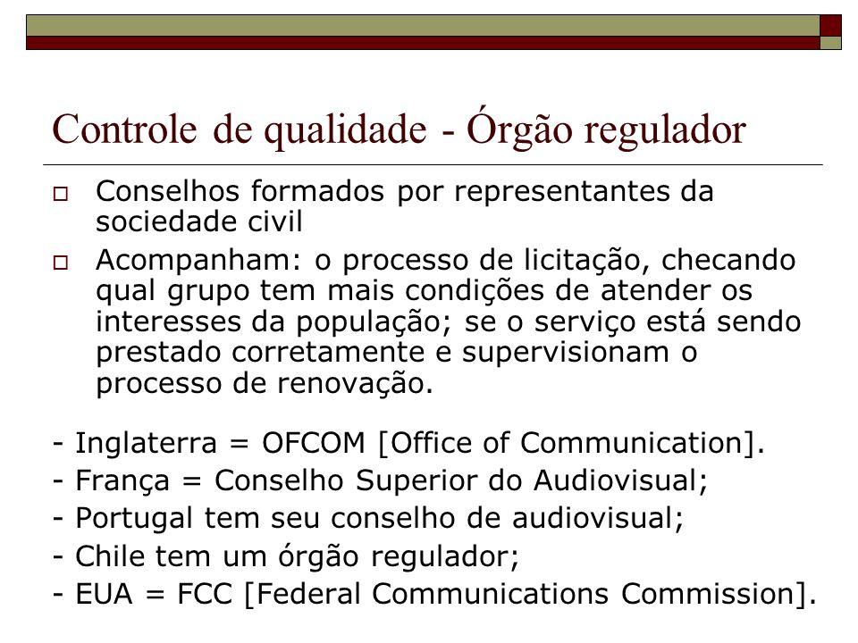 Controle de qualidade - Órgão regulador Conselhos formados por representantes da sociedade civil Acompanham: o processo de licitação, checando qual gr