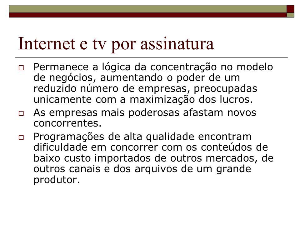 Internet e tv por assinatura Permanece a lógica da concentração no modelo de negócios, aumentando o poder de um reduzido número de empresas, preocupad