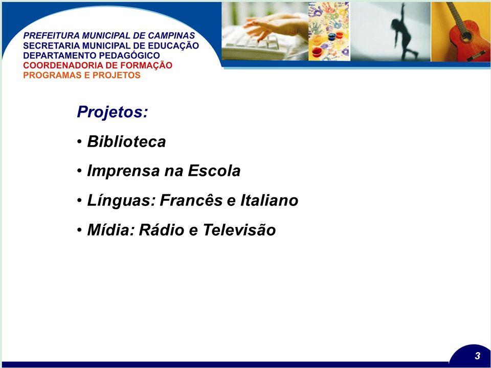 3 Projetos: Biblioteca Imprensa na Escola Línguas: Francês e Italiano Mídia: Rádio e Televisão