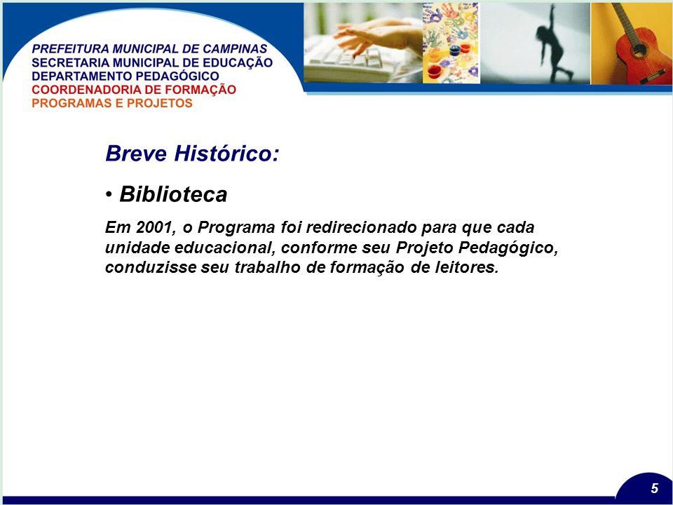 5 Breve Histórico: Biblioteca Em 2001, o Programa foi redirecionado para que cada unidade educacional, conforme seu Projeto Pedagógico, conduzisse seu trabalho de formação de leitores.