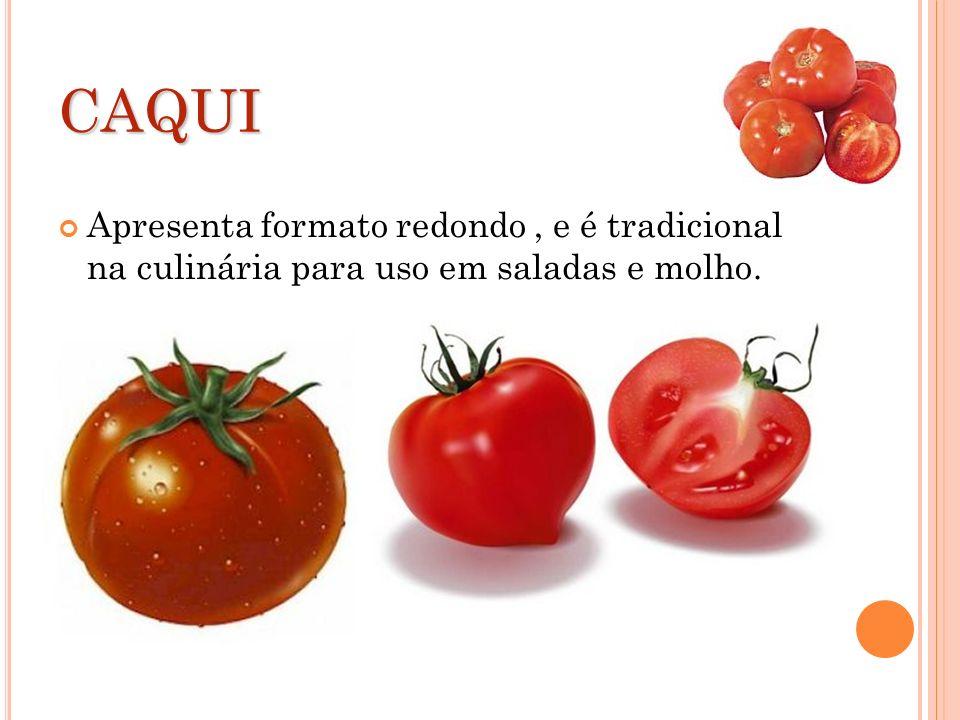 CAQUI Apresenta formato redondo, e é tradicional na culinária para uso em saladas e molho.