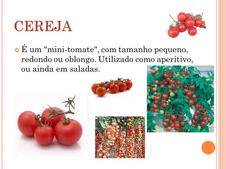 CEREJA É um mini-tomate , com tamanho pequeno, redondo ou oblongo.