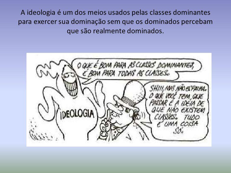 Esse é o papel da ideologia dominante (burguesa): fazer com que as pessoas não percebam que estão divididas em classes, tornando a dominação mais fácil.