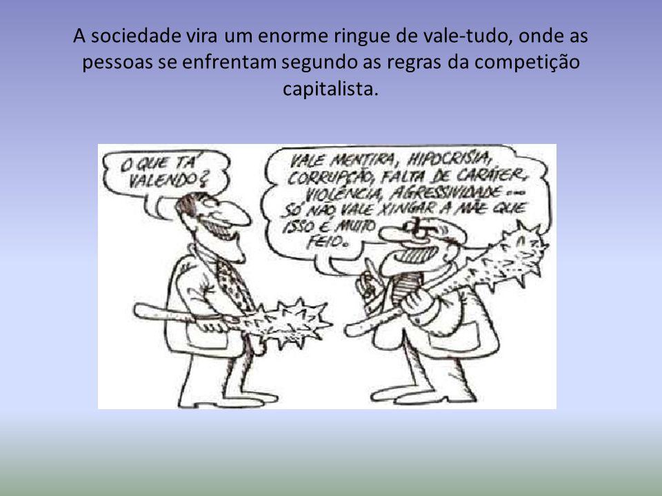 A sociedade vira um enorme ringue de vale-tudo, onde as pessoas se enfrentam segundo as regras da competição capitalista.