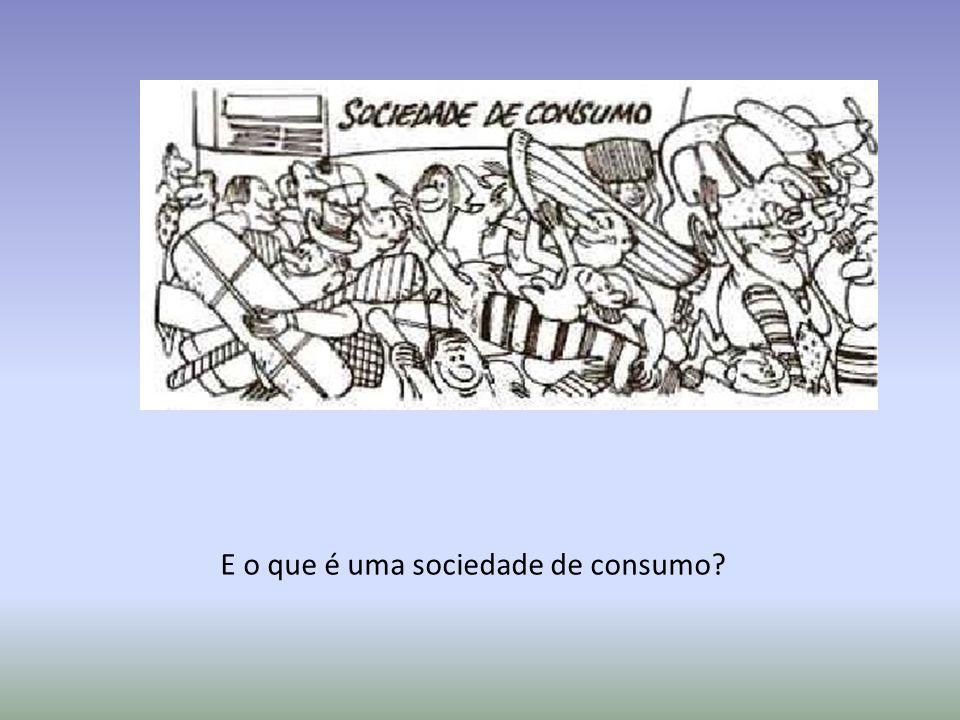 E o que é uma sociedade de consumo?
