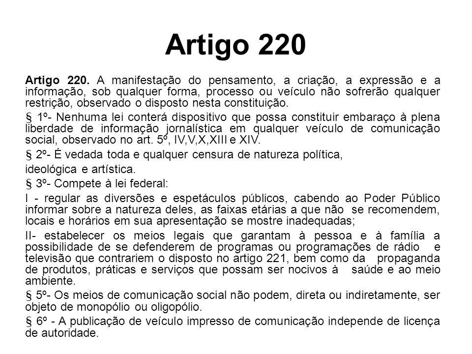 Artigo 220 Artigo 220. A manifestação do pensamento, a criação, a expressão e a informação, sob qualquer forma, processo ou veículo não sofrerão qualq