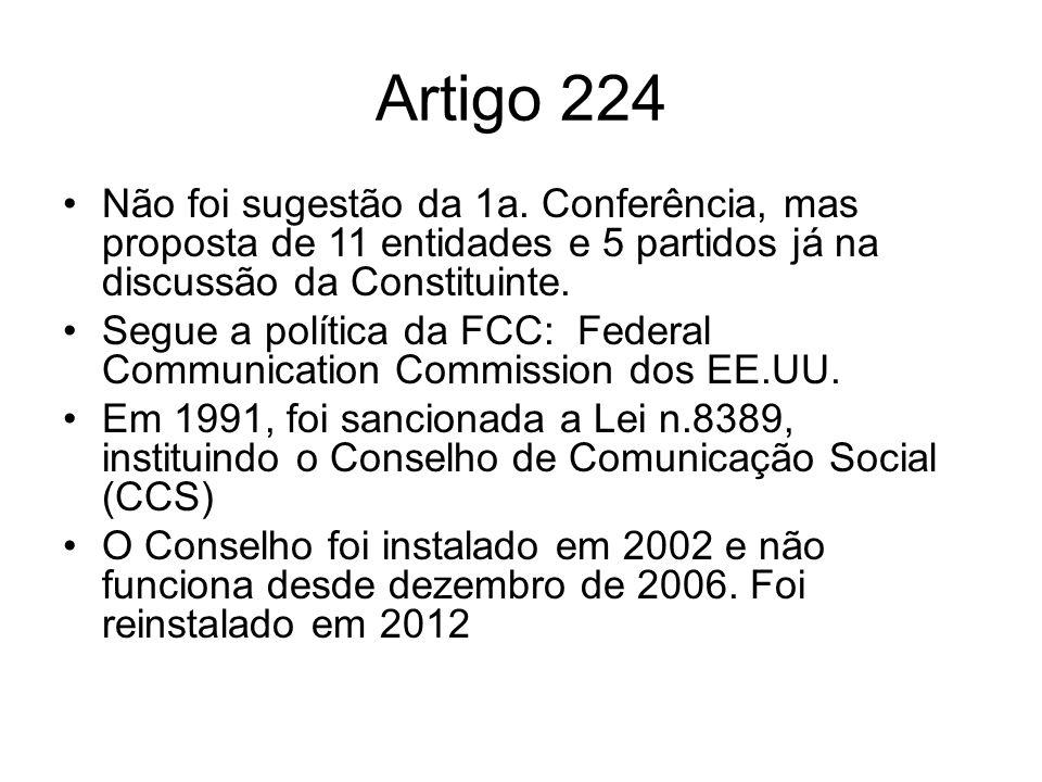Artigo 224 Não foi sugestão da 1a. Conferência, mas proposta de 11 entidades e 5 partidos já na discussão da Constituinte. Segue a política da FCC: Fe