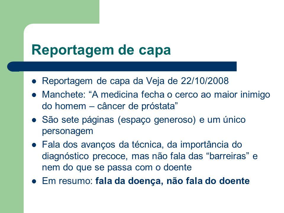 Reportagem de capa Reportagem de capa da Veja de 22/10/2008 Manchete: A medicina fecha o cerco ao maior inimigo do homem – câncer de próstata São sete