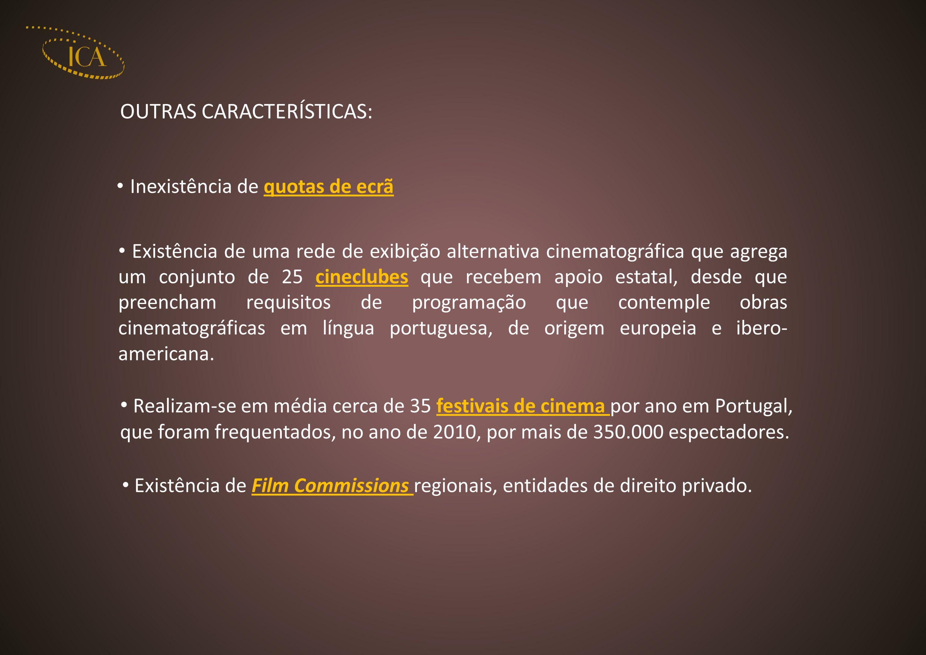 Inexistência de quotas de ecrã Existência de uma rede de exibição alternativa cinematográfica que agrega um conjunto de 25 cineclubes que recebem apoio estatal, desde que preencham requisitos de programação que contemple obras cinematográficas em língua portuguesa, de origem europeia e ibero- americana.