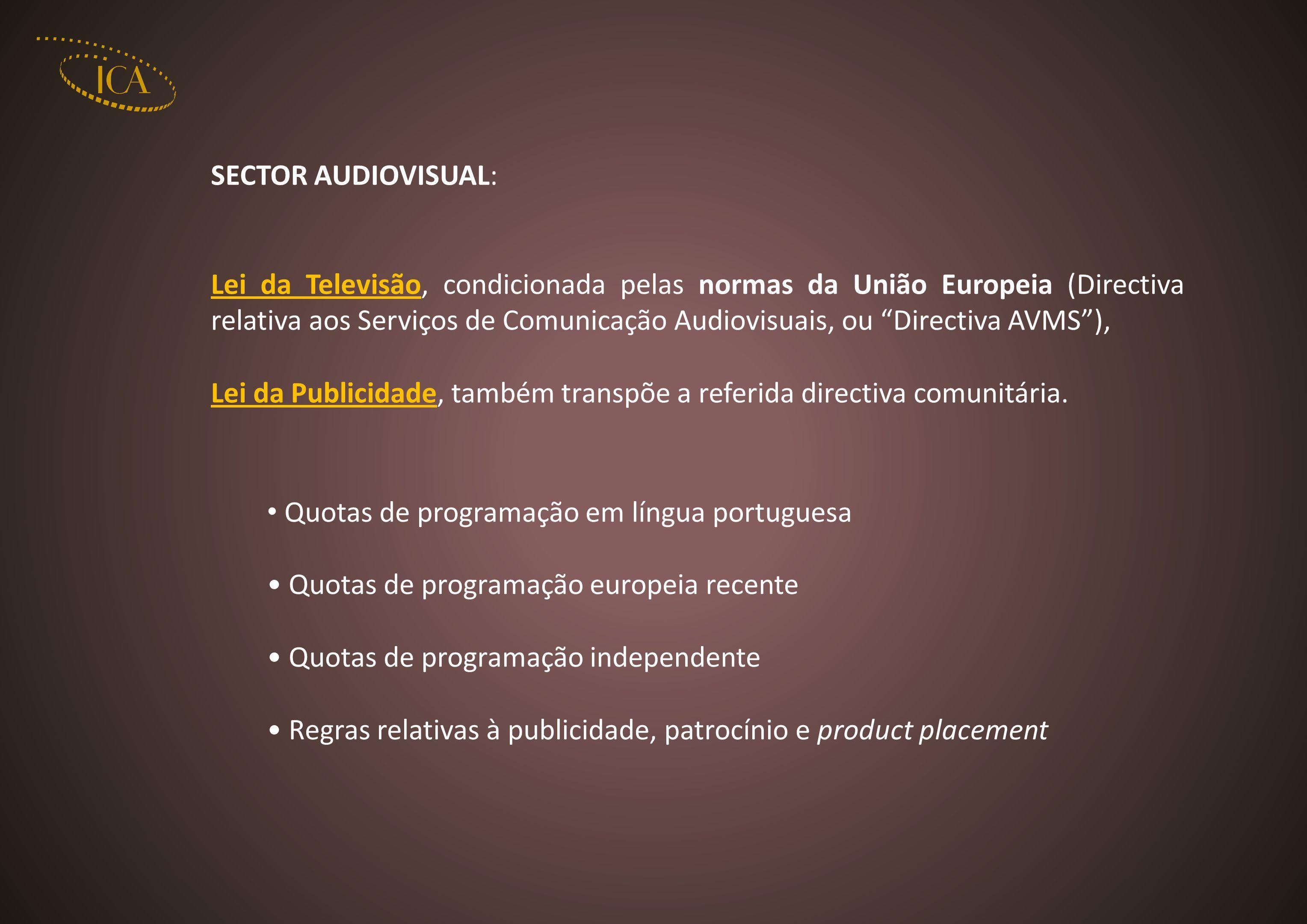 SECTOR AUDIOVISUAL: Lei da Televisão, condicionada pelas normas da União Europeia (Directiva relativa aos Serviços de Comunicação Audiovisuais, ou Directiva AVMS), Lei da Publicidade, também transpõe a referida directiva comunitária.
