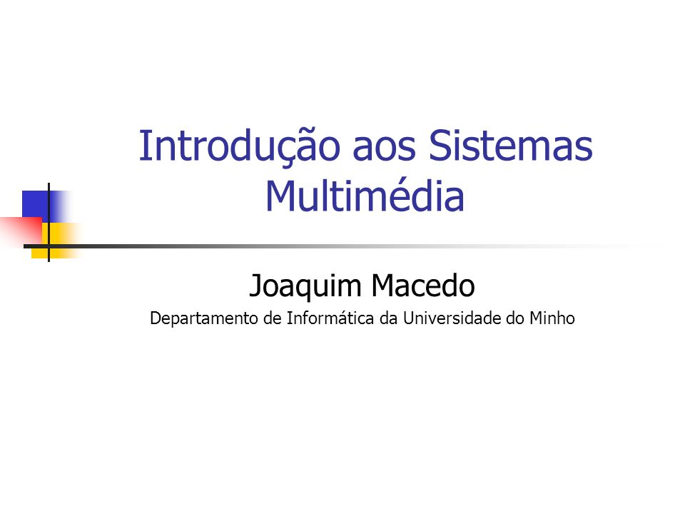 Introdução aos Sistemas Multimédia Joaquim Macedo Departamento de Informática da Universidade do Minho