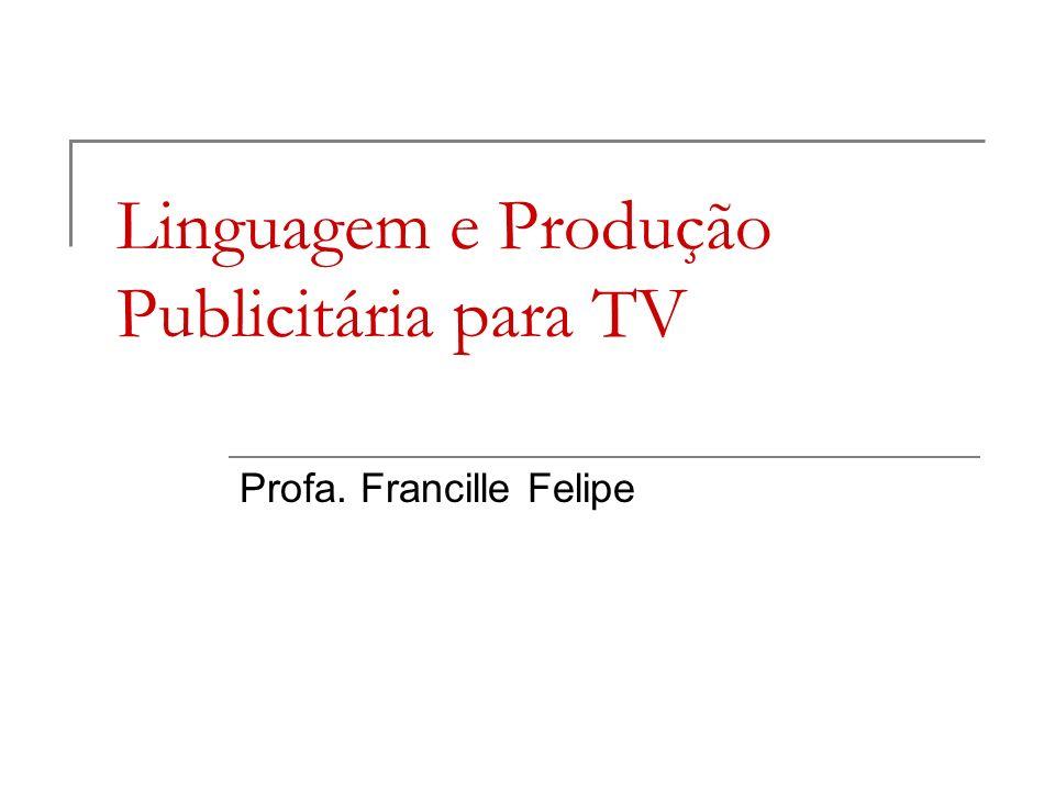 Linguagem e Produção Publicitária para TV Profa. Francille Felipe