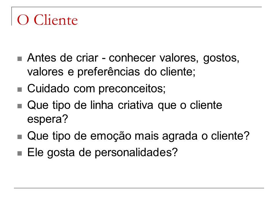 O Cliente Antes de criar - conhecer valores, gostos, valores e preferências do cliente; Cuidado com preconceitos; Que tipo de linha criativa que o cliente espera.