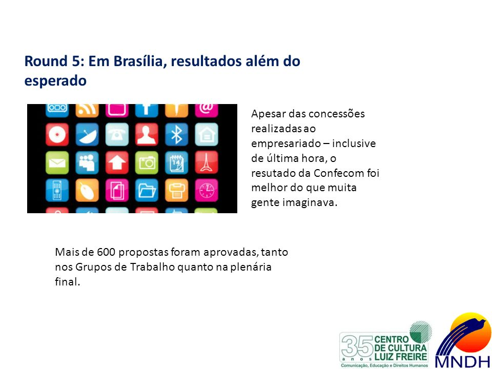 Round 5: Em Brasília, resultados além do esperado Apesar das concessões realizadas ao empresariado – inclusive de última hora, o resutado da Confecom foi melhor do que muita gente imaginava.