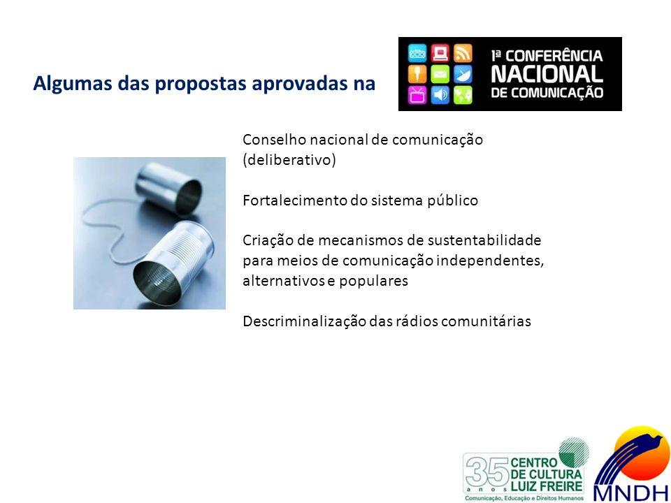 Algumas das propostas aprovadas na Conselho nacional de comunicação (deliberativo) Fortalecimento do sistema público Criação de mecanismos de sustenta