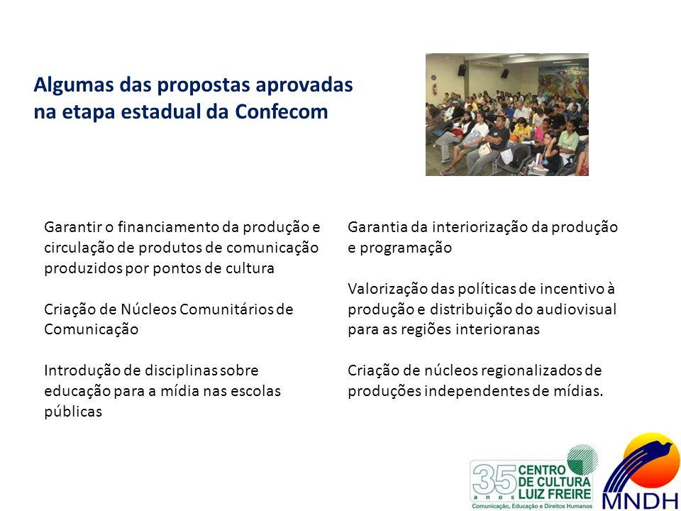 Algumas das propostas aprovadas na etapa estadual da Confecom Garantir o financiamento da produção e circulação de produtos de comunicação produzidos