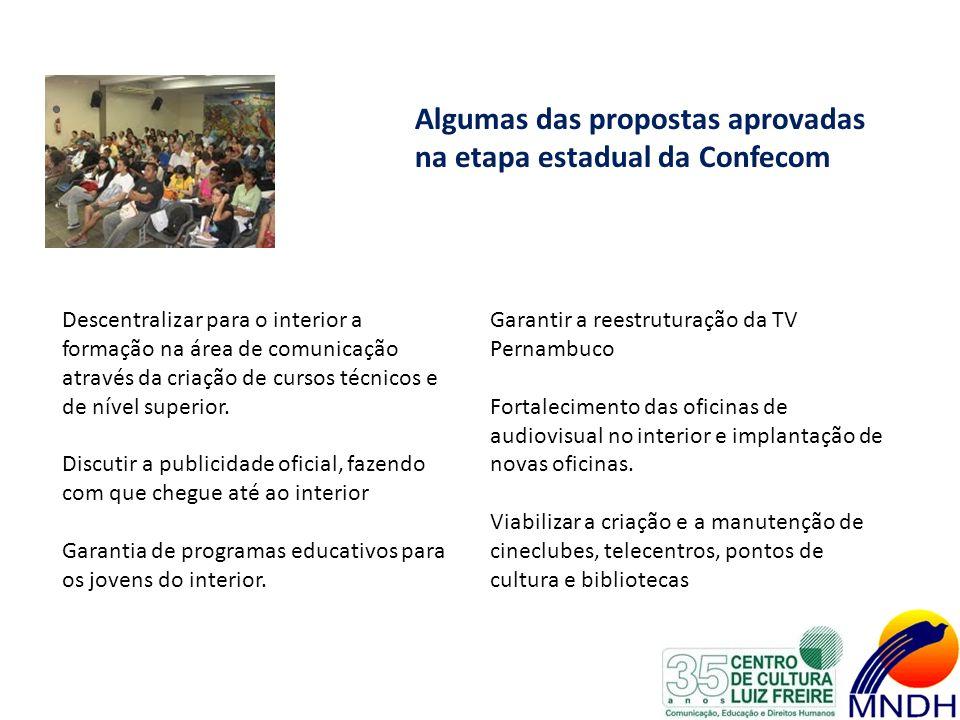 Algumas das propostas aprovadas na etapa estadual da Confecom Descentralizar para o interior a formação na área de comunicação através da criação de c