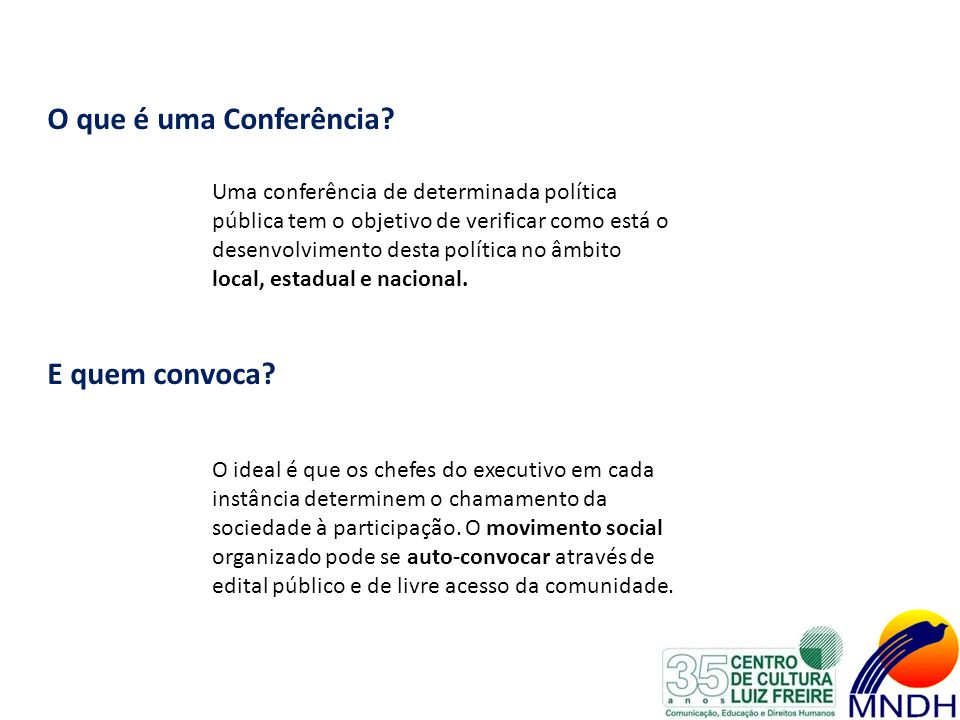 O que é uma Conferência? Uma conferência de determinada política pública tem o objetivo de verificar como está o desenvolvimento desta política no âmb