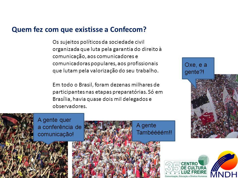 Quem fez com que existisse a Confecom? Os sujeitos políticos da sociedade civil organizada que luta pela garantia do direito à comunicação, aos comuni