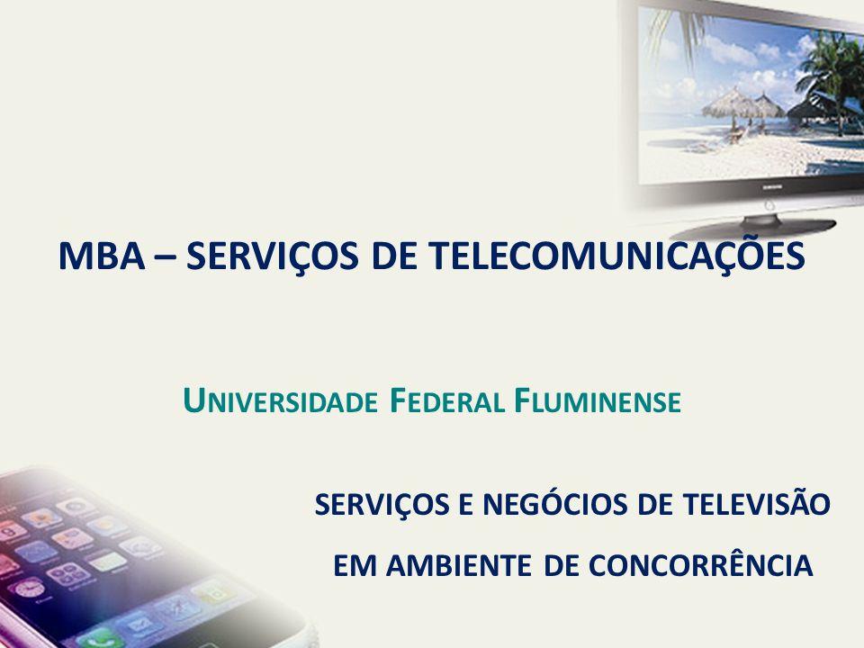 SERVIÇOS E NEGÓCIOS DE TELEVISÃO EM AMBIENTE DE CONCORRÊNCIA MBA – SERVIÇOS DE TELECOMUNICAÇÕES U NIVERSIDADE F EDERAL F LUMINENSE